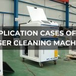 Typical Industrial Application Cases of Laser Cleaning Machine