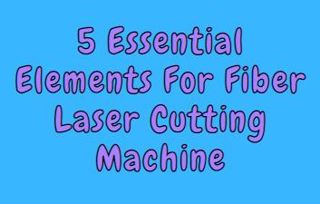 5 Essential Elements For Fiber Laser Cutting Machine